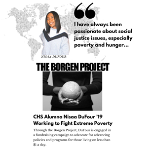 CHS alumna Nisaa DuFour '19 and the Borgen Project are a great match.   DuFour has been interested in social justice issues f
