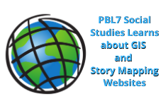 PBL7 Social Studies Class Learns about GIS and Story Mapping Websites